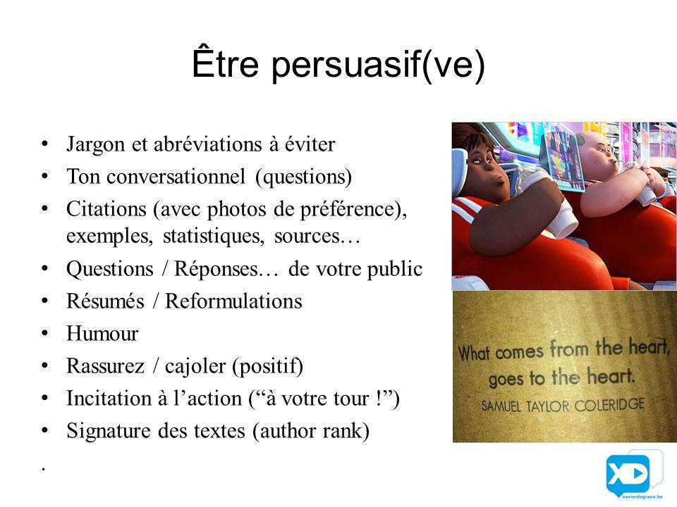 Être persuasif(ve) Jargon et abréviations à éviter Ton conversationnel (questions) Citations (avec photos de préférence), exemples, statistiques, sour