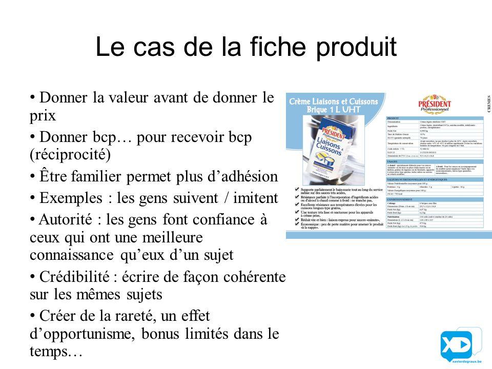 Le cas de la fiche produit Donner la valeur avant de donner le prix Donner bcp… pour recevoir bcp (réciprocité) Être familier permet plus d'adhésion E