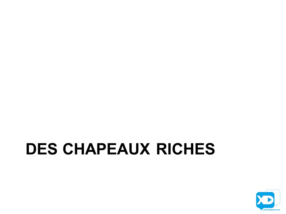 DES CHAPEAUX RICHES