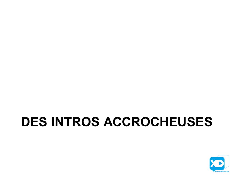 DES INTROS ACCROCHEUSES