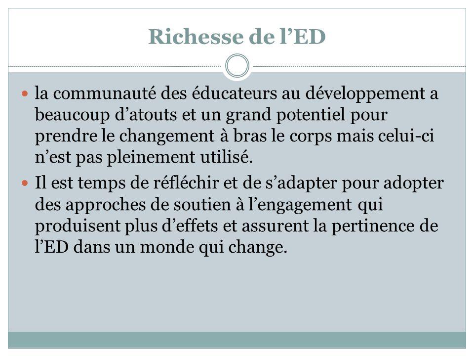 Richesse de l'ED la communauté des éducateurs au développement a beaucoup d'atouts et un grand potentiel pour prendre le changement à bras le corps ma