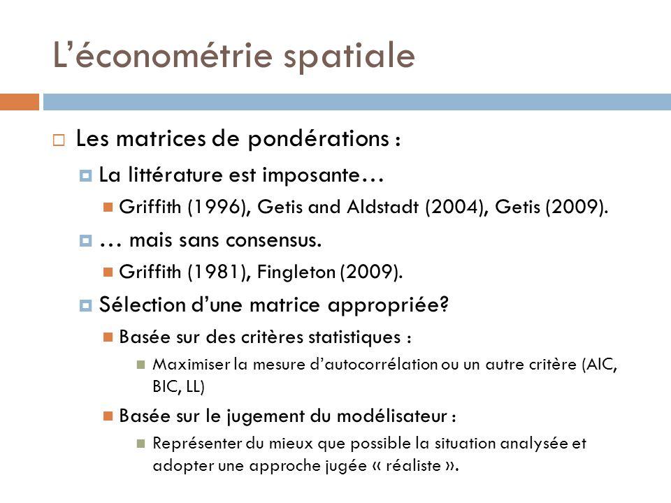 L'économétrie spatiale  Les matrices de pondérations :  La littérature est imposante… Griffith (1996), Getis and Aldstadt (2004), Getis (2009).  …