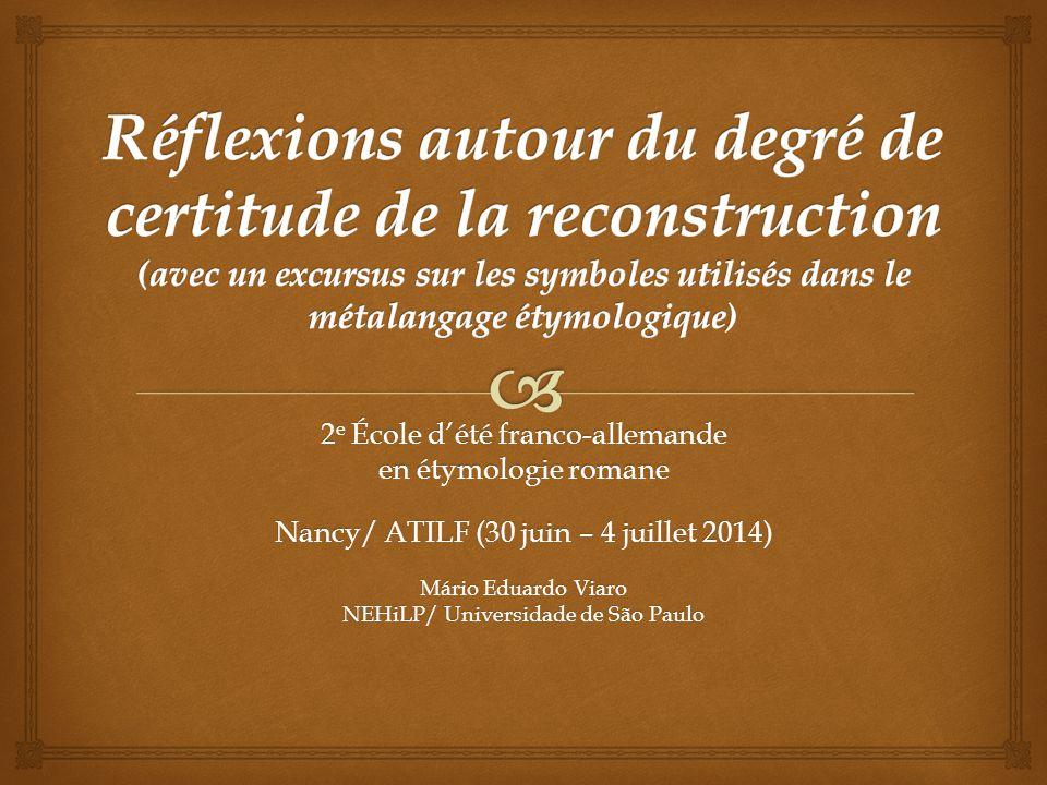 2 e École d'été franco-allemande en étymologie romane Nancy/ ATILF (30 juin – 4 juillet 2014) Mário Eduardo Viaro NEHiLP/ Universidade de São Paulo