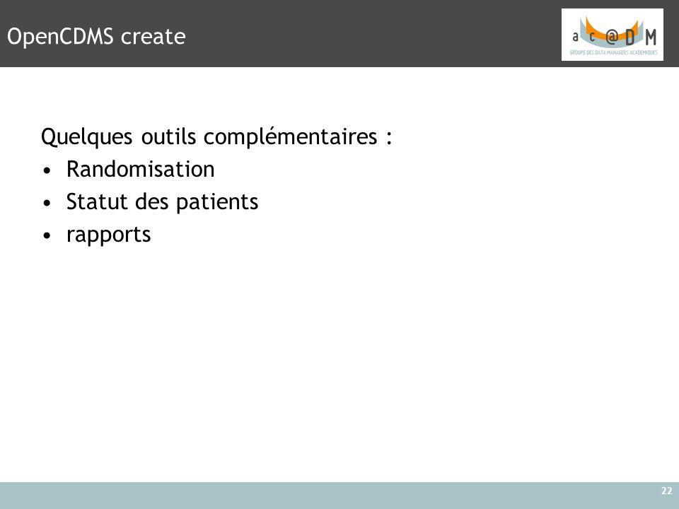 22 OpenCDMS create Quelques outils complémentaires : Randomisation Statut des patients rapports
