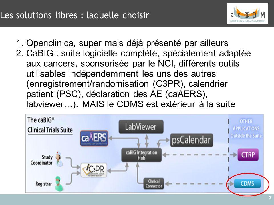 3 1.Openclinica, super mais déjà présenté par ailleurs 2.CaBIG : suite logicielle complète, spécialement adaptée aux cancers, sponsorisée par le NCI,