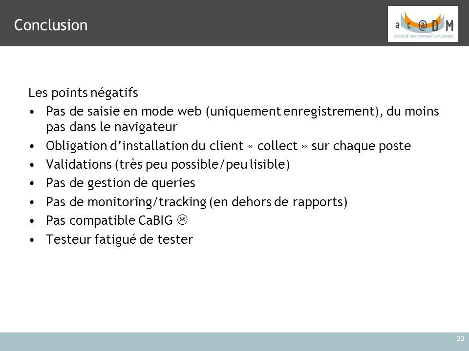 33 Conclusion Les points négatifs Pas de saisie en mode web (uniquement enregistrement), du moins pas dans le navigateur Obligation d'installation du