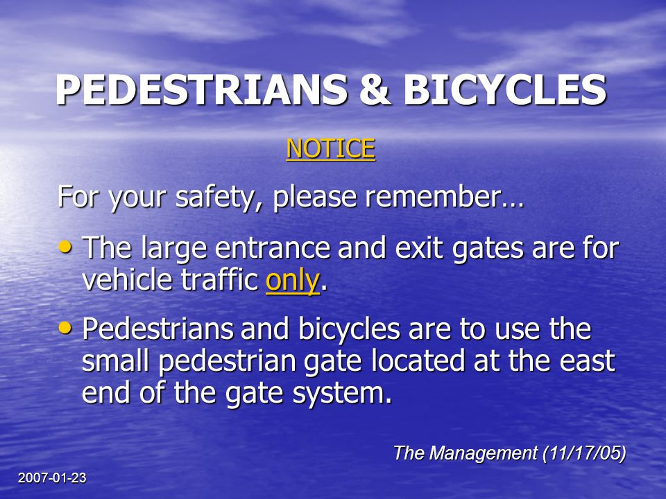 2007-01-23 PEDESTRIANS & BICYCLES For your safety, please remember… The large entrance and exit gates are for vehicle traffic only.