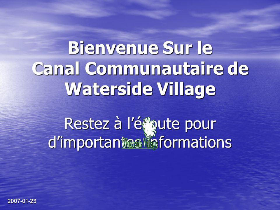 2007-01-23 Bienvenue Sur le Canal Communautaire de Waterside Village Restez à l'écoute pour d'importantes informations