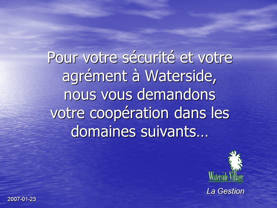 2007-01-23 Pour votre sécurité et votre agrément à Waterside, nous vous demandons votre coopération dans les domaines suivants… La Gestion