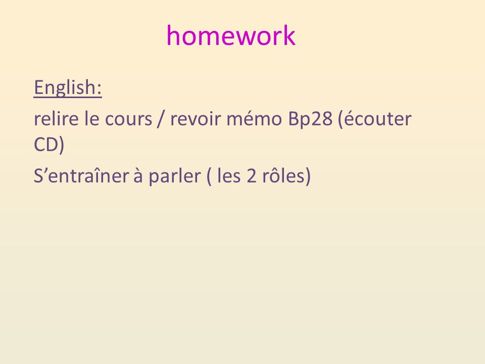 homework English: relire le cours / revoir mémo Bp28 (écouter CD) S'entraîner à parler ( les 2 rôles)