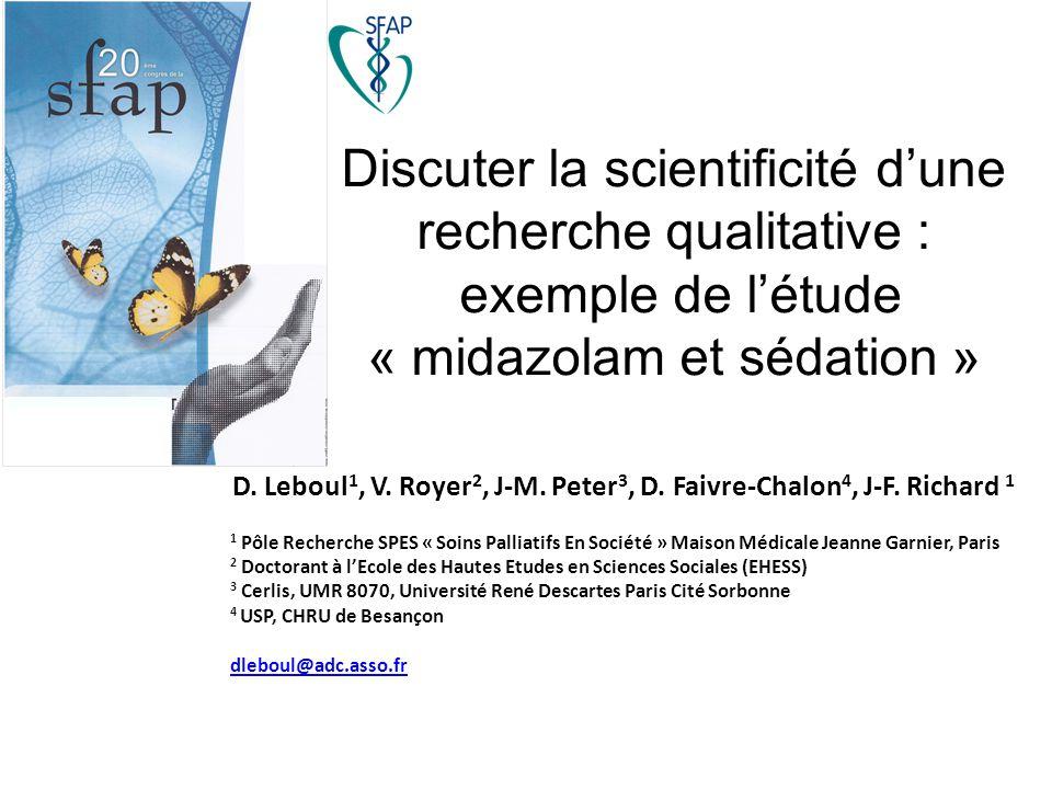 Discuter la scientificité d'une recherche qualitative : exemple de l'étude « midazolam et sédation » D. Leboul 1, V. Royer 2, J-M. Peter 3, D. Faivre-