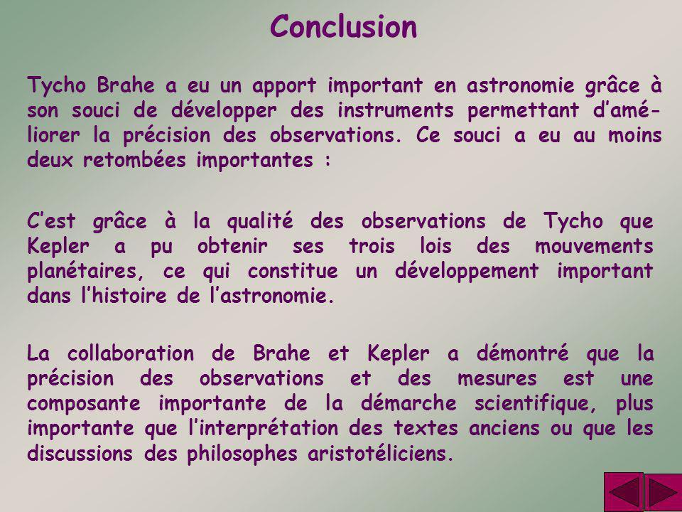 Tycho Brahe a eu un apport important en astronomie grâce à son souci de développer des instruments permettant d'amé- liorer la précision des observati