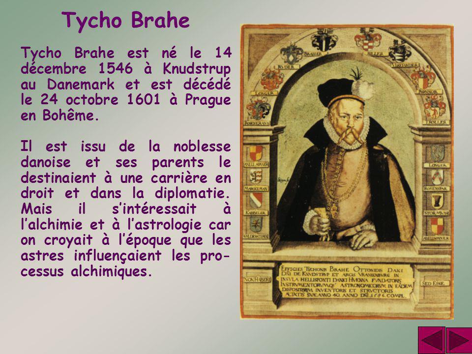 Tycho Brahe est né le 14 décembre 1546 à Knudstrup au Danemark et est décédé le 24 octobre 1601 à Prague en Bohême. Il est issu de la noblesse danoise
