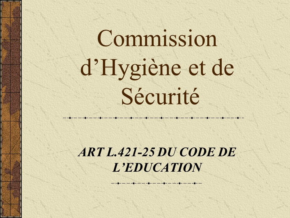 Commission d'Hygiène et de Sécurité ART L.421-25 DU CODE DE L'EDUCATION