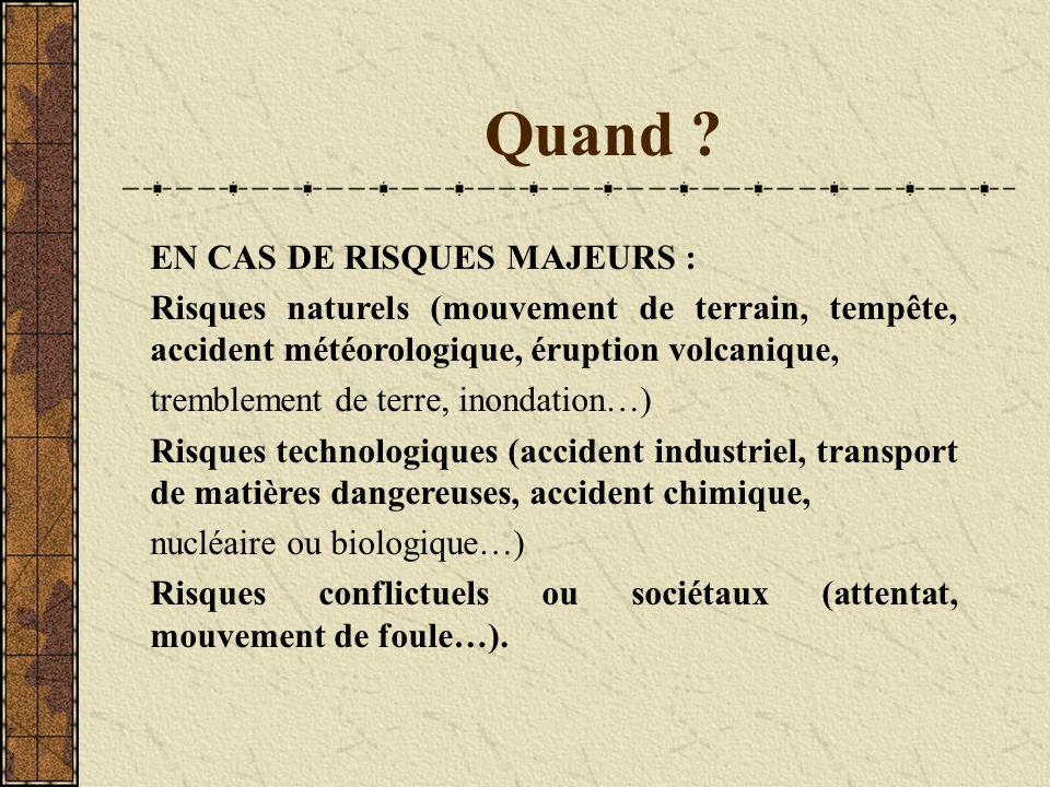 Quand ? EN CAS DE RISQUES MAJEURS : Risques naturels (mouvement de terrain, tempête, accident météorologique, éruption volcanique, tremblement de terr