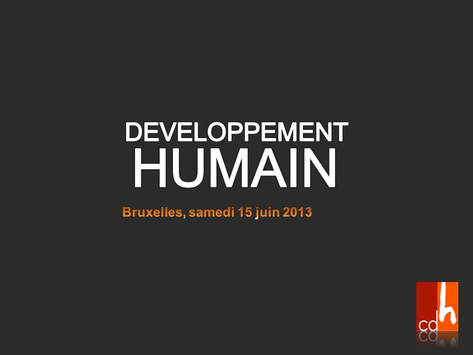 Le développement humain: une vie de qualité, un bonheur partagé  Changeons notre modèle de développement .