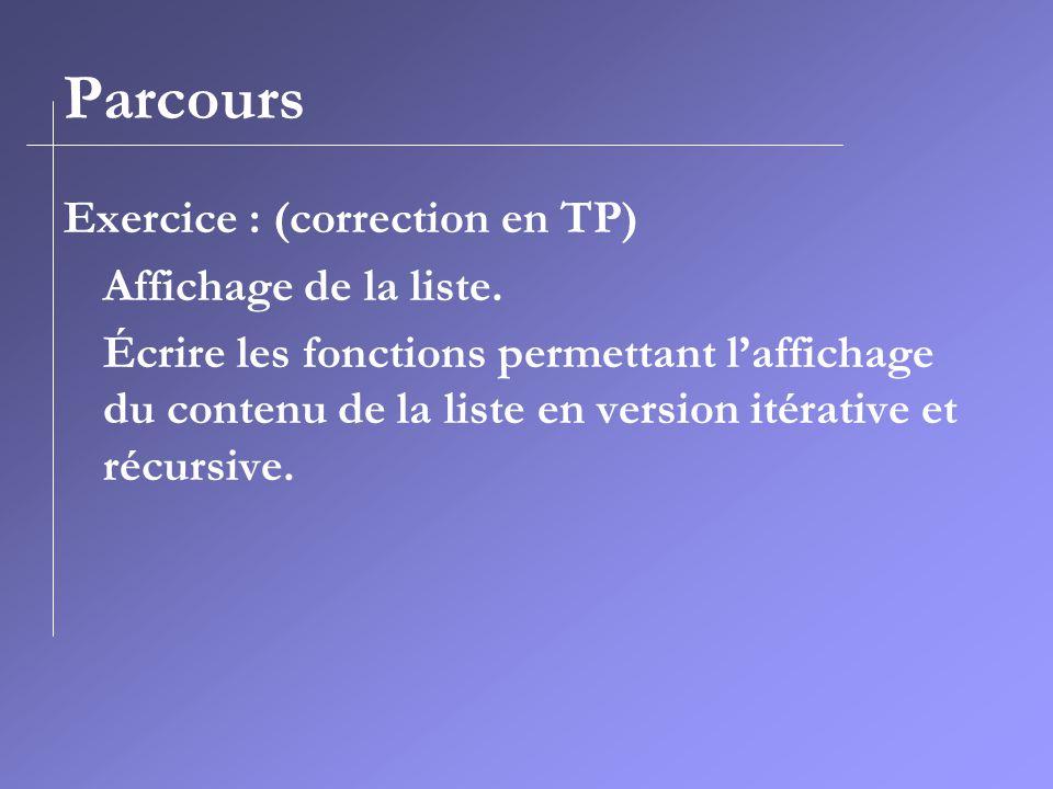Parcours Exercice : (correction en TP) Affichage de la liste. Écrire les fonctions permettant l'affichage du contenu de la liste en version itérative