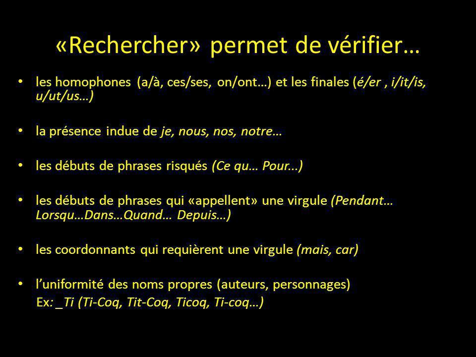 «Rechercher» permet de vérifier… les homophones (a/à, ces/ses, on/ont…) et les finales (é/er, i/it/is, u/ut/us…) la présence indue de je, nous, nos, n