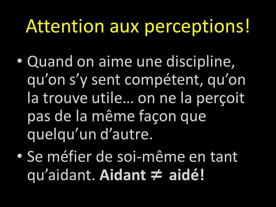 Attention aux perceptions.