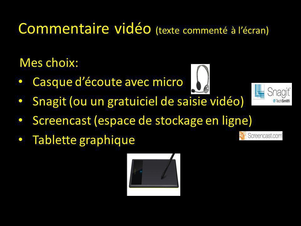 Commentaire vidéo (texte commenté à l'écran) Mes choix: Casque d'écoute avec micro Snagit (ou un gratuiciel de saisie vidéo) Screencast (espace de sto