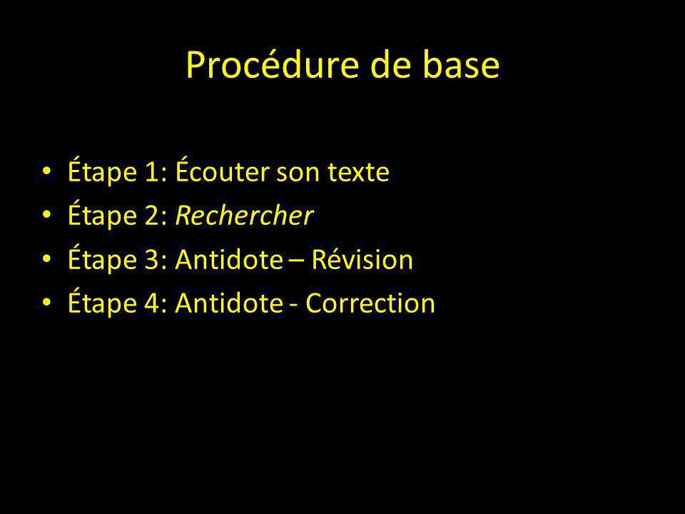 Procédure de base Étape 1: Écouter son texte Étape 2: Rechercher Étape 3: Antidote – Révision Étape 4: Antidote - Correction