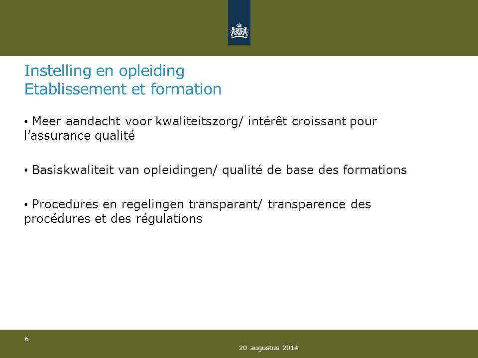 Instelling en opleiding Etablissement et formation Meer aandacht voor kwaliteitszorg/ intérêt croissant pour l'assurance qualité Basiskwaliteit van op