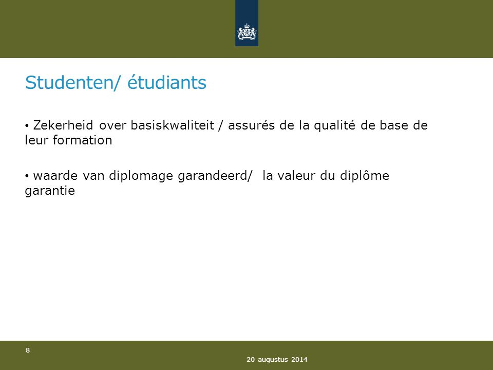 Studenten/ étudiants Zekerheid over basiskwaliteit / assurés de la qualité de base de leur formation waarde van diplomage garandeerd/ la valeur du diplôme garantie 20 augustus 2014 8