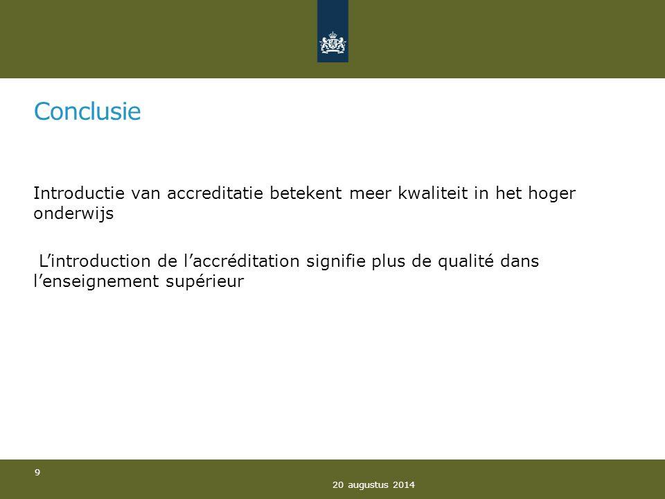 Conclusie Introductie van accreditatie betekent meer kwaliteit in het hoger onderwijs L'introduction de l'accréditation signifie plus de qualité dans l'enseignement supérieur 20 augustus 2014 9
