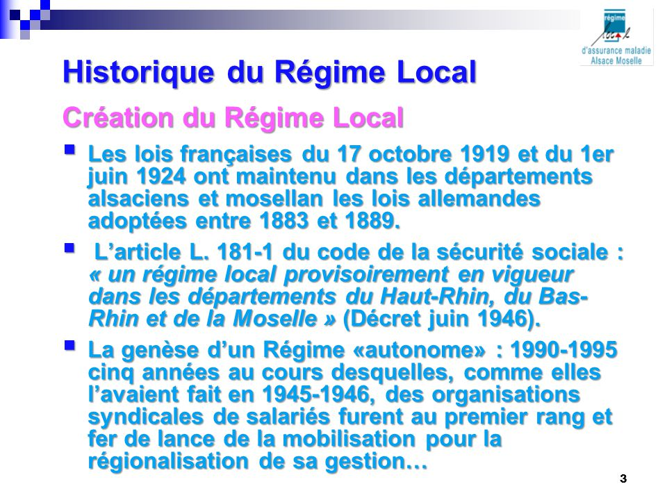 Historique du Régime Local Création du Régime Local  Les lois françaises du 17 octobre 1919 et du 1er juin 1924 ont maintenu dans les départements al