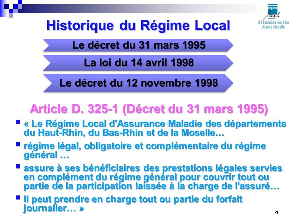 Historique du Régime Local Article D. 325-1 (Décret du 31 mars 1995)  « Le Régime Local d'Assurance Maladie des départements du Haut-Rhin, du Bas-Rhi