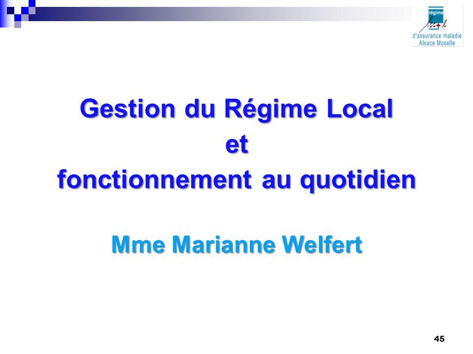 Gestion du Régime Local et fonctionnement au quotidien Mme Marianne Welfert 45