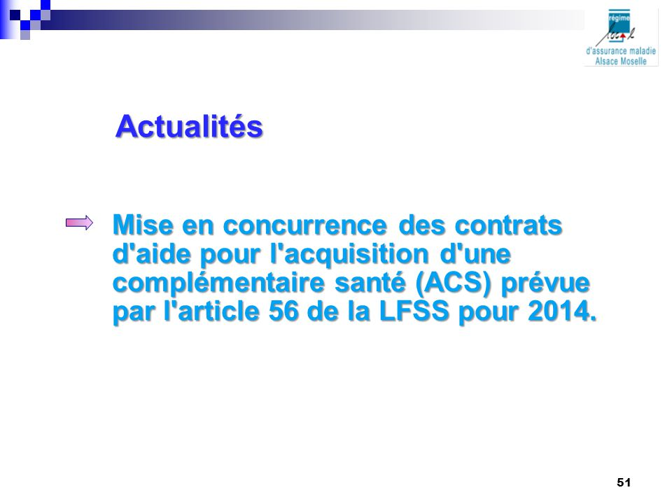 Actualités Mise en concurrence des contrats d'aide pour l'acquisition d'une complémentaire santé (ACS) prévue par l'article 56 de la LFSS pour 2014. 5