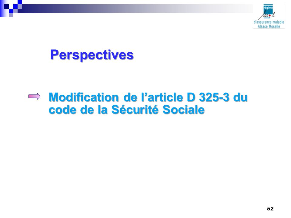 Perspectives Modification de l'article D 325-3 du code de la Sécurité Sociale 52