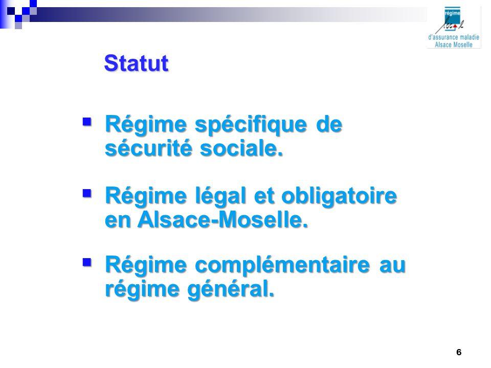  Régime spécifique de sécurité sociale.  Régime légal et obligatoire en Alsace-Moselle.  Régime complémentaire au régime général. Statut 6