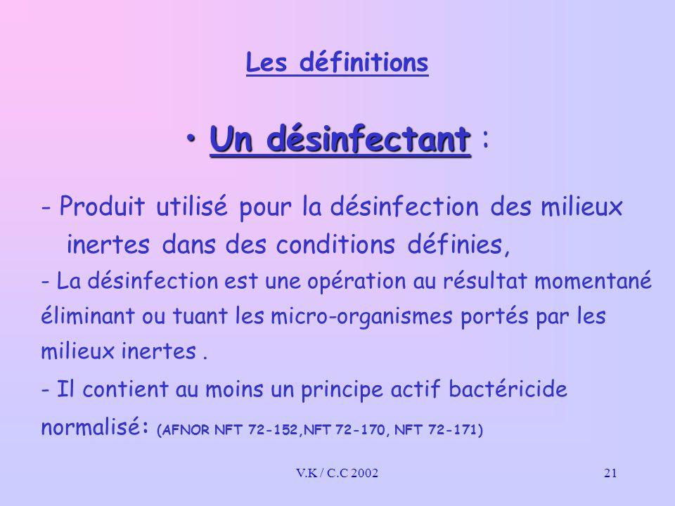 V.K / C.C 200221 Les définitions - La désinfection est une opération au résultat momentané éliminant ou tuant les micro-organismes portés par les milieux inertes.