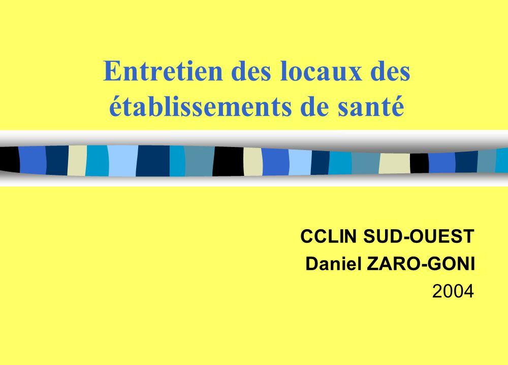 Entretien des locaux des établissements de santé CCLIN SUD-OUEST Daniel ZARO-GONI 2004