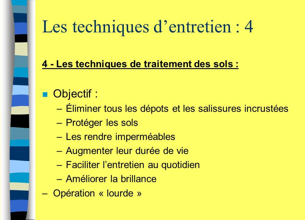 4 - Les techniques de traitement des sols : n Objectif : –Éliminer tous les dépots et les salissures incrustées –Protéger les sols –Les rendre impermé