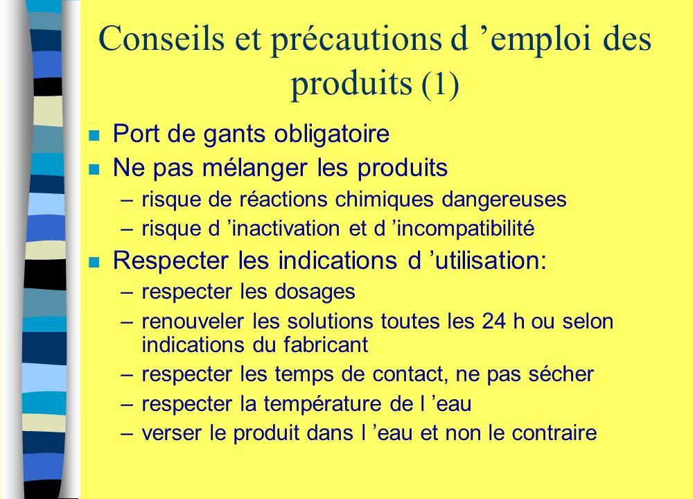 Conseils et précautions d 'emploi des produits (1) n Port de gants obligatoire n Ne pas mélanger les produits –risque de réactions chimiques dangereus