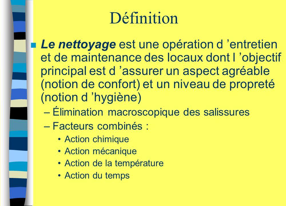 Définition n Le nettoyage est une opération d 'entretien et de maintenance des locaux dont l 'objectif principal est d 'assurer un aspect agréable (no