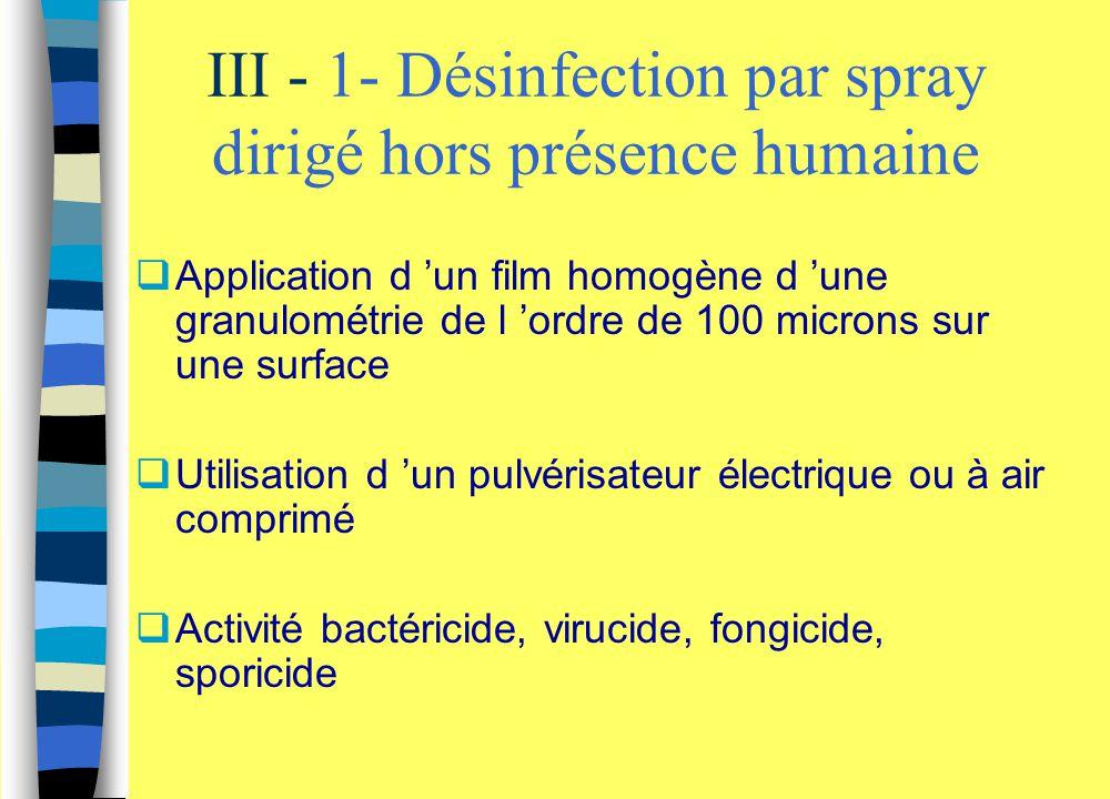 III - 1- Désinfection par spray dirigé hors présence humaine  Application d 'un film homogène d 'une granulométrie de l 'ordre de 100 microns sur une