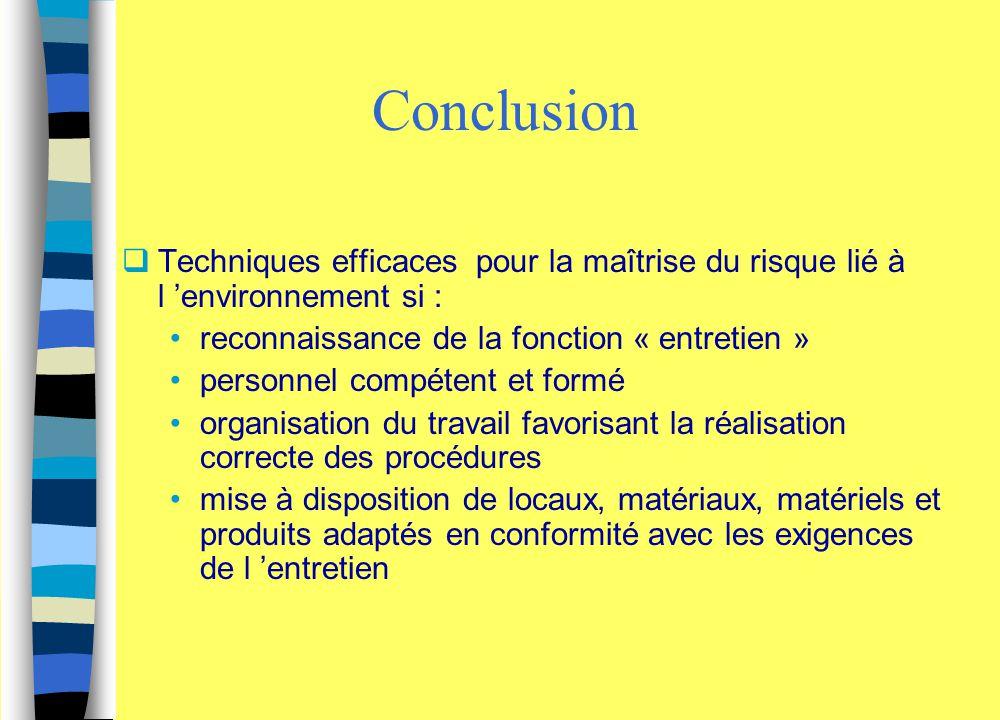 Conclusion  Techniques efficaces pour la maîtrise du risque lié à l 'environnement si : reconnaissance de la fonction « entretien » personnel compéte