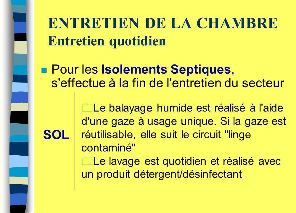 ENTRETIEN DE LA CHAMBRE Entretien quotidien n Pour les Isolements Septiques, s'effectue à la fin de l'entretien du secteur 0Le balayage humide est réa