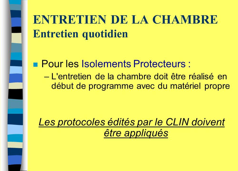 ENTRETIEN DE LA CHAMBRE Entretien quotidien n Pour les Isolements Protecteurs : –L'entretien de la chambre doit être réalisé en début de programme ave
