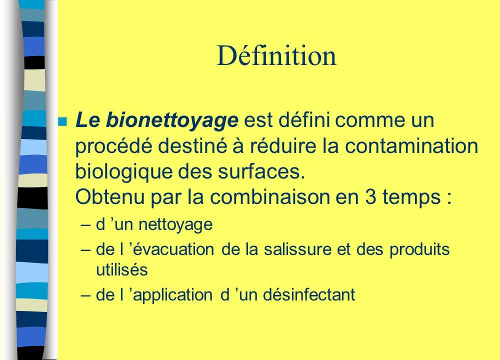 n Le bionettoyage est défini comme un procédé destiné à réduire la contamination biologique des surfaces. Obtenu par la combinaison en 3 temps : –d 'u