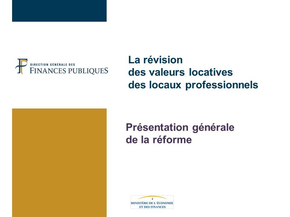 La révision des valeurs locatives des locaux professionnels Présentation générale de la réforme