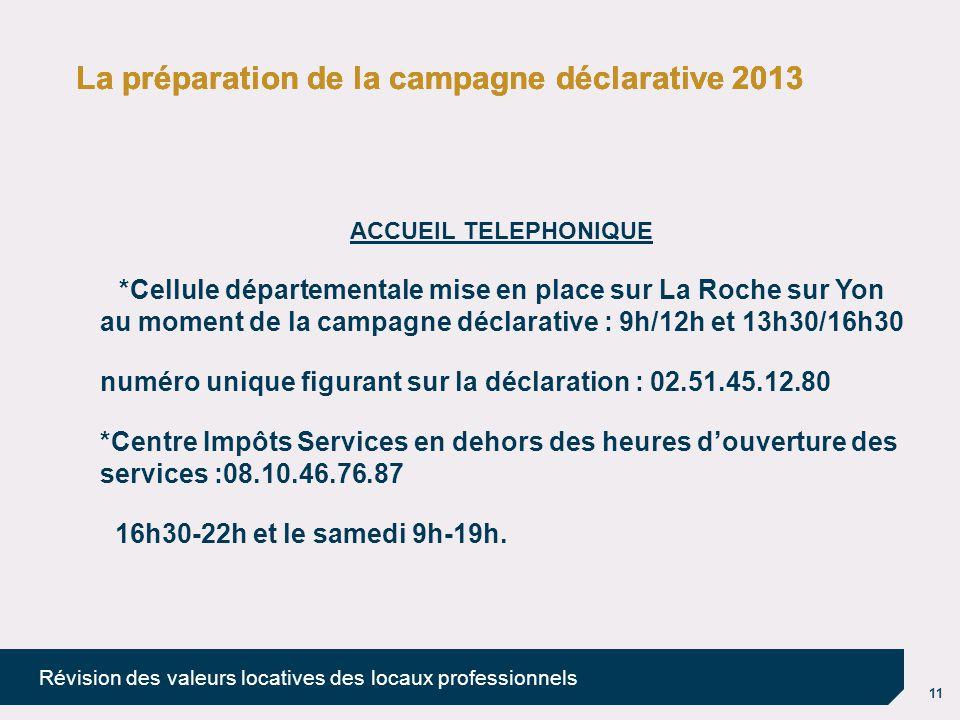 11 Révision des valeurs locatives des locaux professionnels La préparation de la campagne déclarative 2013 ACCUEIL TELEPHONIQUE *Cellule départemental