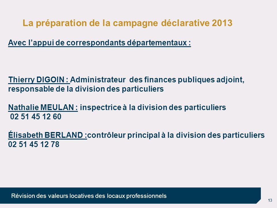 13 Révision des valeurs locatives des locaux professionnels La préparation de la campagne déclarative 2013 Avec l'appui de correspondants départementa