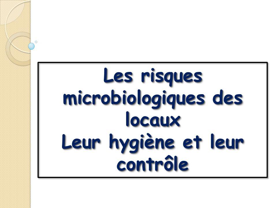 Les risques microbiologiques des locaux Leur hygiène et leur contrôle Les risques microbiologiques des locaux Leur hygiène et leur contrôle