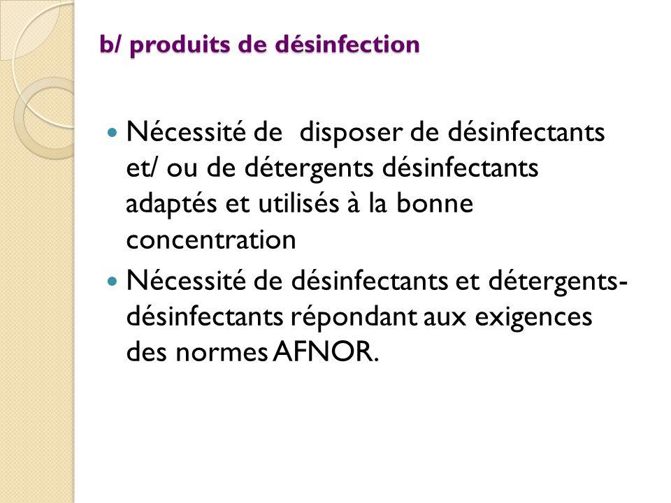 Nécessité de disposer de désinfectants et/ ou de détergents désinfectants adaptés et utilisés à la bonne concentration Nécessité de désinfectants et détergents- désinfectants répondant aux exigences des normes AFNOR.
