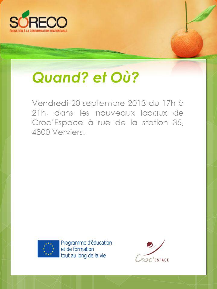 Quand? et Où? Vendredi 20 septembre 2013 du 17h à 21h, dans les nouveaux locaux de Croc'Espace à rue de la station 35, 4800 Verviers.